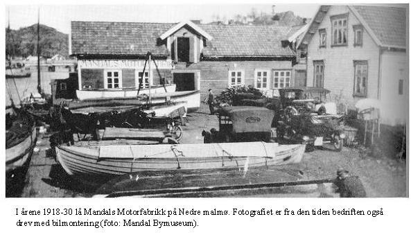 I årene 1918-30 lå Mandals Motorfabrikk på Nedre malmø. Fotografiet er fra den tiden bedriften også drev med bilmontering (foto: Mandal Bymuseum)